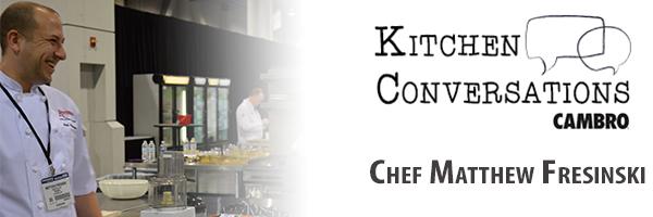 Chef Matthew Fresinski Cambro Blog Kitchen Conversations