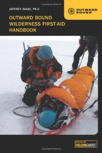 The Outward Bound Wilderness First-Aid Handbook - Jeffery Isaac P.A.-C.