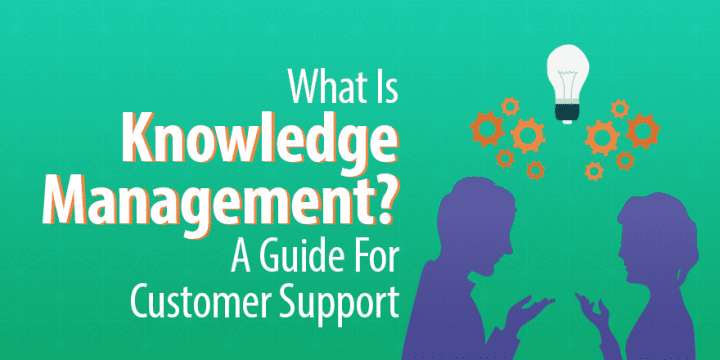 What Is Knowledge Management A Guide For Customer Support