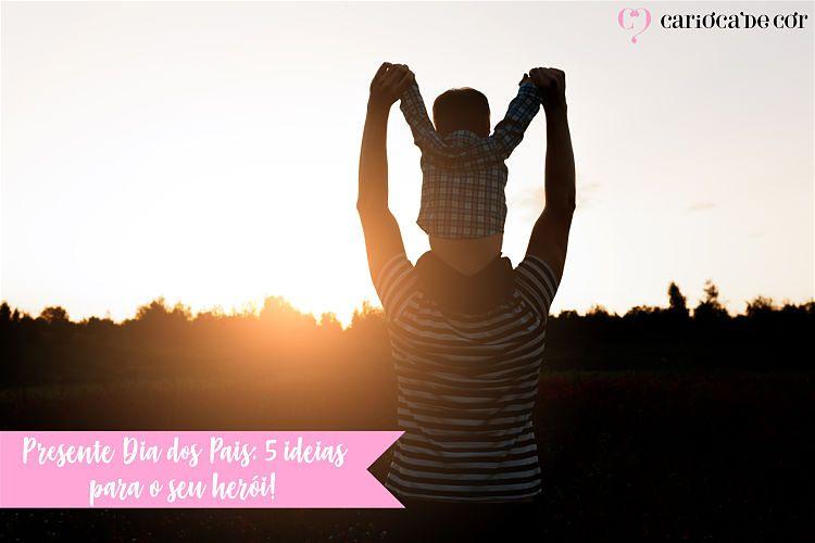 Presente dia dos Pais 5 ideias para presente