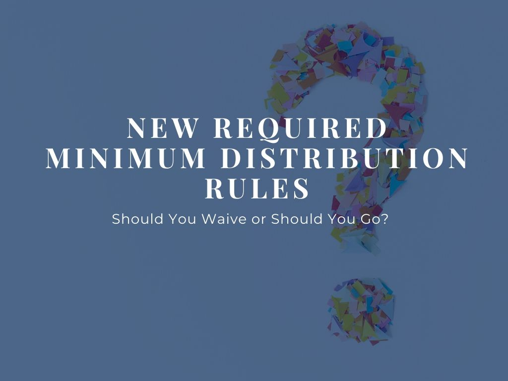 New Rmd Rules Should You Waive Or Should You Go
