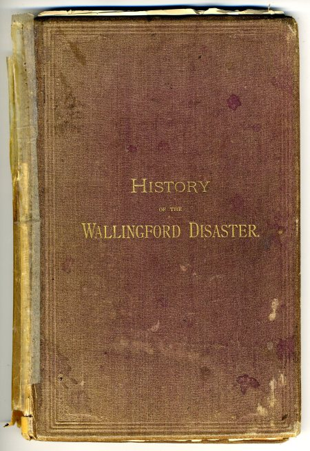 "Front cover of ""History of the Wallingford Disaster,"" by John B. Kendrick, published in 1878 by The Case, Lockwood & Brainard Co., Hartford, Connecticut"