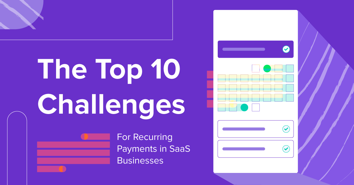 The Top 10 Challenges of Recurring Payments For SaaS…