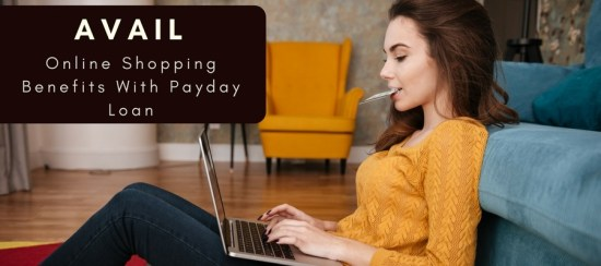 Avail Online Shopping Benefits With Payday Loan