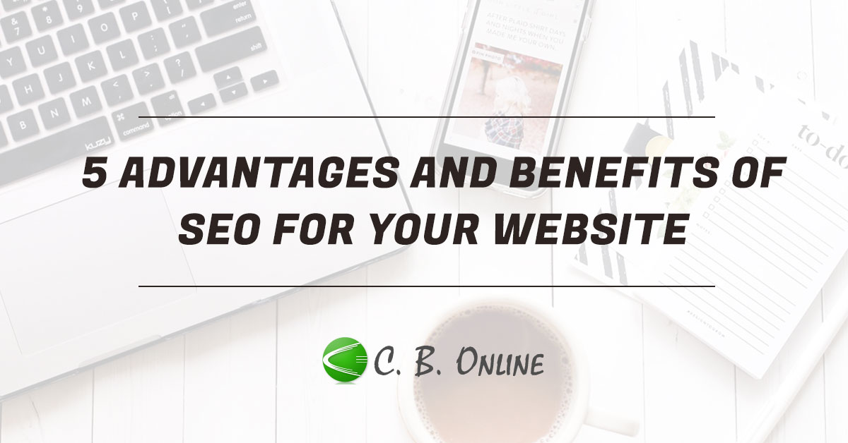 5 Advantages and Benefits Of SEO For Your Website