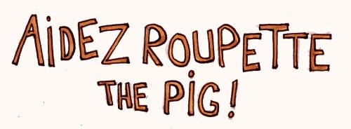 Aidez Roupette the Pig