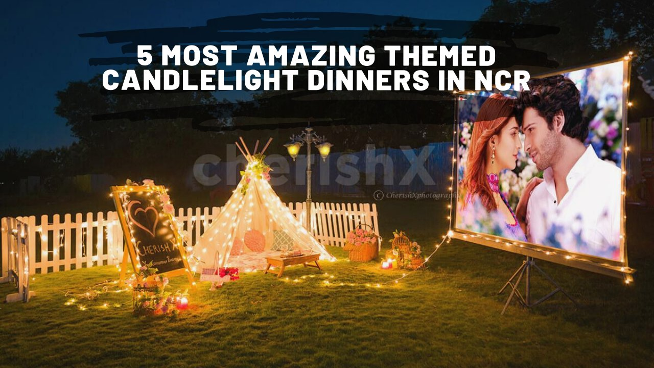 5 Most Amazing Themed Romantic Candlelight Dinners in Delhi, NCR