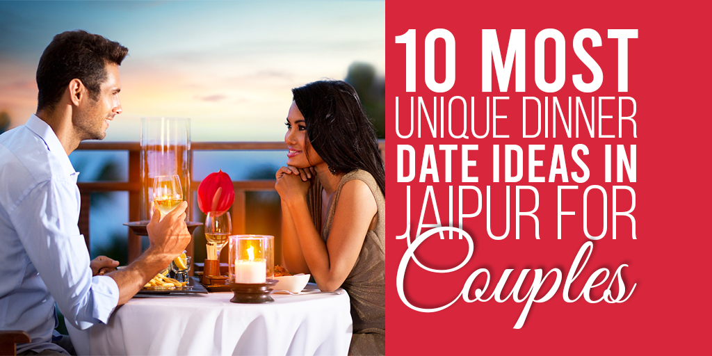10 Most Unique Dinner Date Ideas in Jaipur For Couples