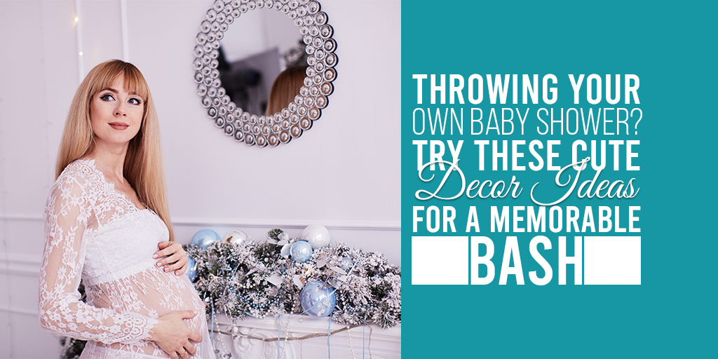 Throwing Your Own Baby Shower Try These Cute Decor Ideas For A Memorable Bash