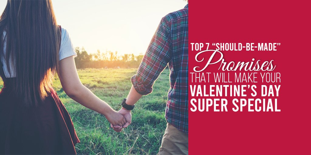 "Top 7 ""Should-Be-Made"" Promises that will make your Valentine's Day Super Special"