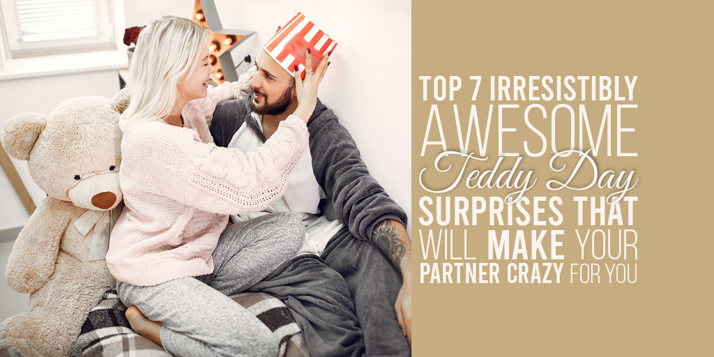 Top 7 Irresistibly Awesome Teddy Day Surprises That Will Make Your Partner Crazy for you