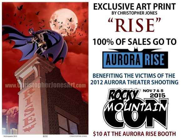 "Art Print showing Batman perched on a building ledge with the word ""Rise"" on the building. Text on image reads, ""EXCLUSIVE ART PRINT BY CHRISTOPHER JONES. 100% OF SALES GO TO AURORA RISE, BENEFITING THE VICTIMS OF THE 2012 AURORA THEATER SHOOTING. ROCKY MOUNTAIN CON 2015, $10 AT THE AURORA RISE BOOTH."""