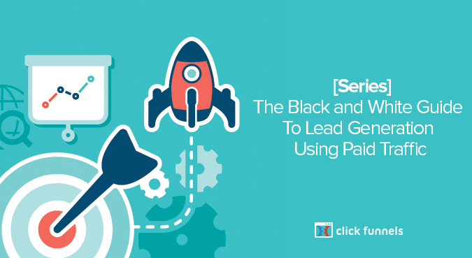 [Series] The Black and White Guide To Lead Generation Using Paid Traffic