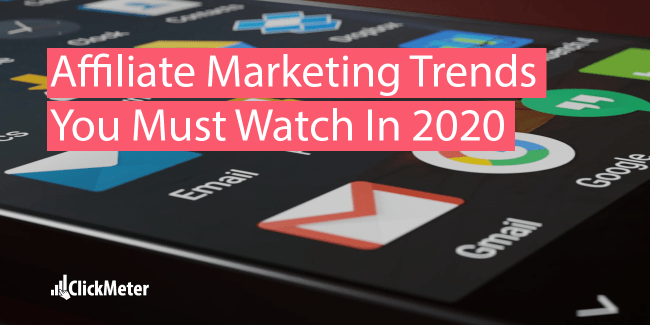 Affiliate Marketing Trends You Must Watch In 2020