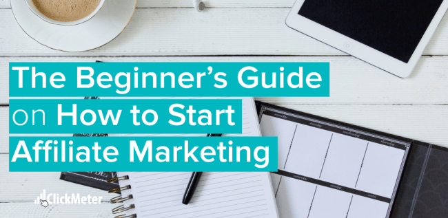 The Beginner's Guide on how to start affiliate marketing