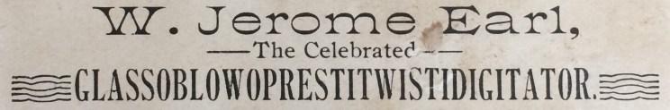 W. Jerome Earl was another glassworker who claimed the Glassoblowoprestitwistigitator title.