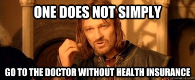 One does not simply go to the doctor without insurance