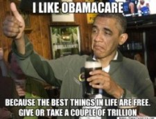 """Seriously, most of the best things in life are really, really expensive.  Obama was never promising """"free."""""""