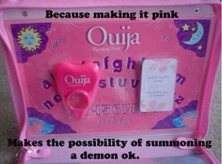 "Pink Ouija board saying ""because making it pink makes the possibility of summoning a demon OK"""