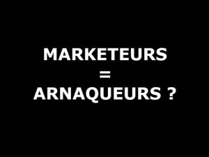 Marketeurs = Arnaqueurs ?