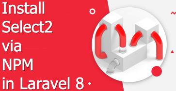install select 2 in laravel 8