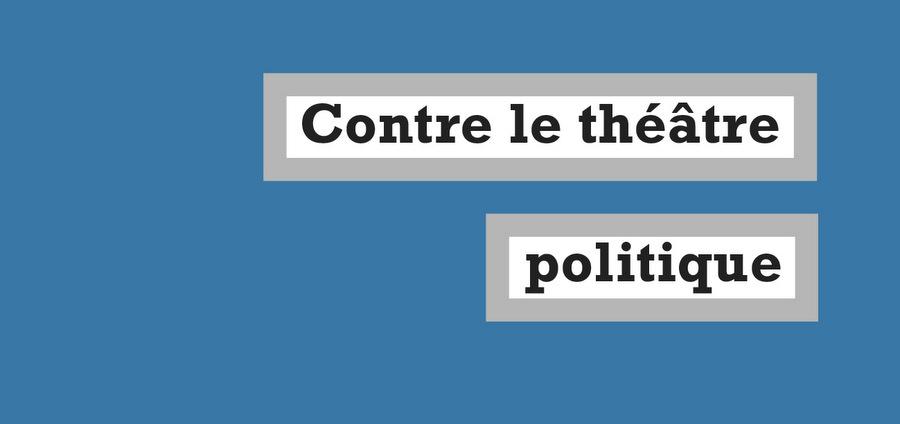 Contre le théâtre politique