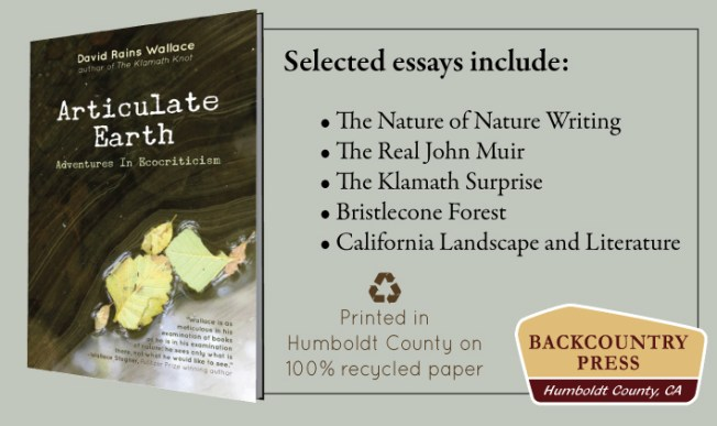 Articulate Earth by David Rains Wallace - printing in Humboldt County on recycled paper.