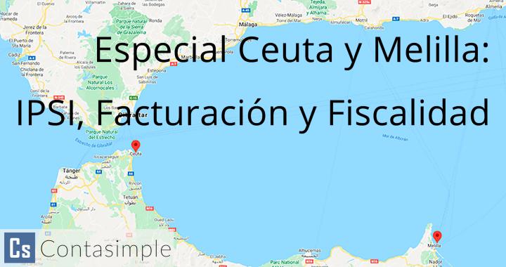 Ceuta y Melilla: IPSI, facturación y fiscalidad