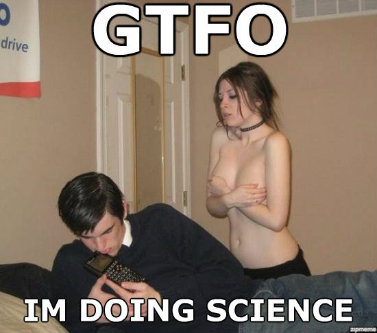 GTFO Naked Girl. I'm doing science!