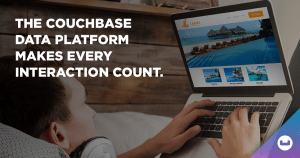 The Couchbase Data Platform Makes Every Interaction Count