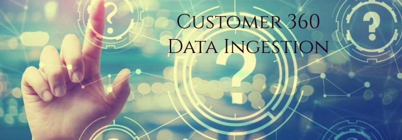 Customer 360 – Part 2 – Data Ingestion