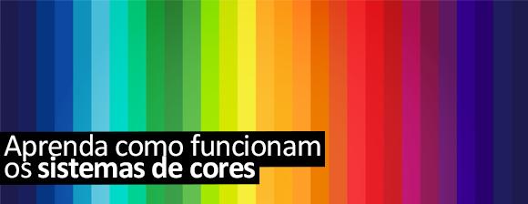 Aprenda como funcionam os sistemas de cores