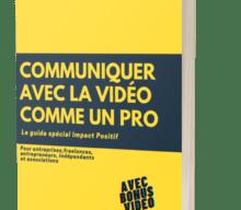 Le guide complet de la communication avec la vidéo «Spécial Impact positif» est enfin disponible!