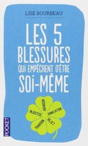 Les 5 blessures qui empêchent d'être soi même - Lise Bourbeau