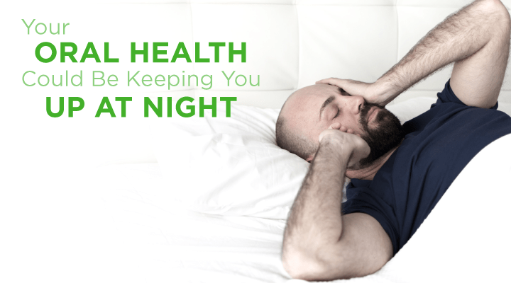 Your Oral Health Could Be Keeping You Up at Night