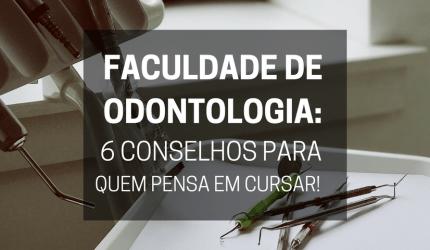 Faculdade de Odontologia: 6 conselhos para quem pensa em cursar