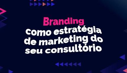 Saiba o que é branding e como aplicá-lo em seu consultório