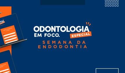 Odontologia em Foco: Semana da Endodontia