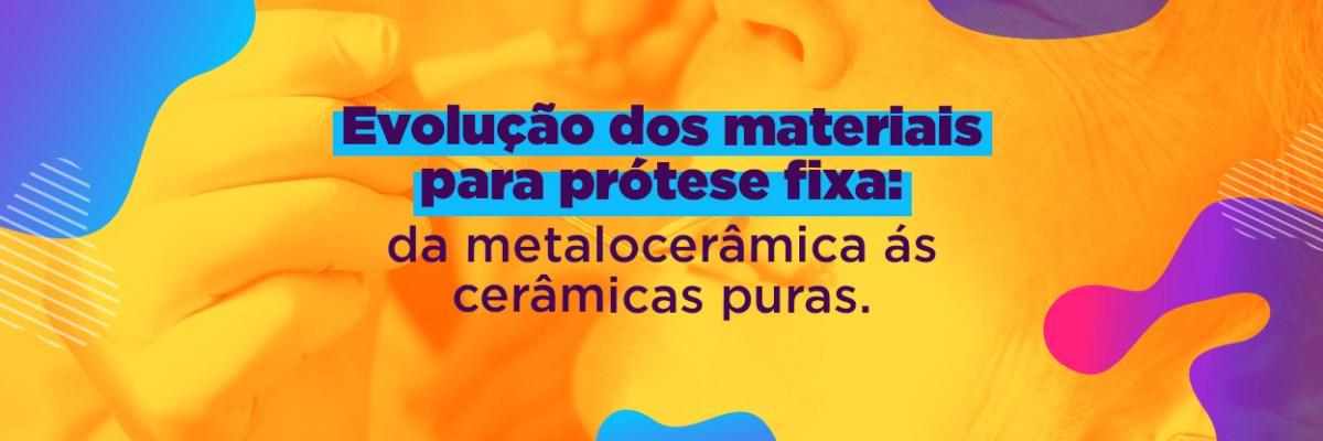 Materiais para prótese fixa e sua evolução