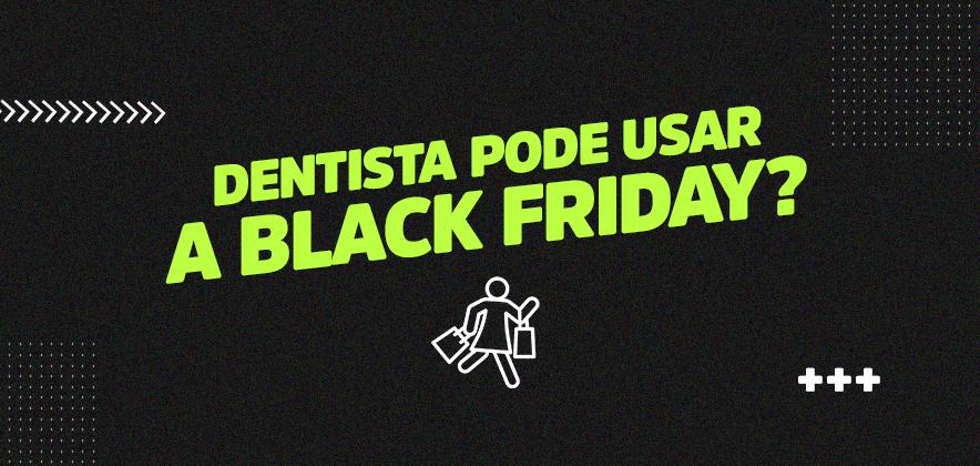 O que a Black Friday oferece para dentistas?
