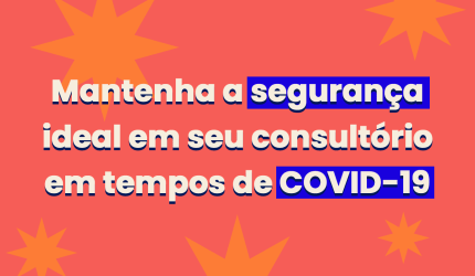 COVID-19: o que mudou no consultório?