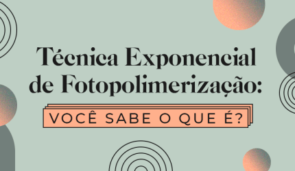 Saiba tudo sobre a técnica exponencial de fotopolimerização