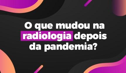 Radiologia odontológica: o que mudou pós-pandemia?