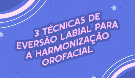 Eversão Labial: 3 técnicas para HOF