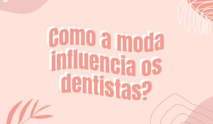 A influência da moda na Odontologia