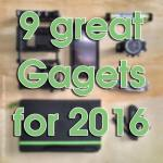 9 great gadgets for 2016