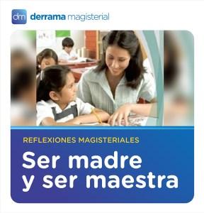 Reflexiones Magisteriales: Ser madre y maestra