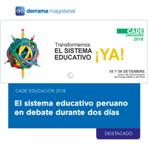 CADE EDUCACIÓN 2018: Sobre el sistema educativo peruano
