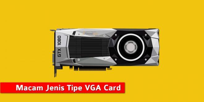 Pengertian dan Macam Jenis Tipe VGA Card Berdasarkan Slot