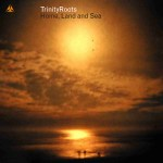 Home, Land and Sea - Trinity Roots
